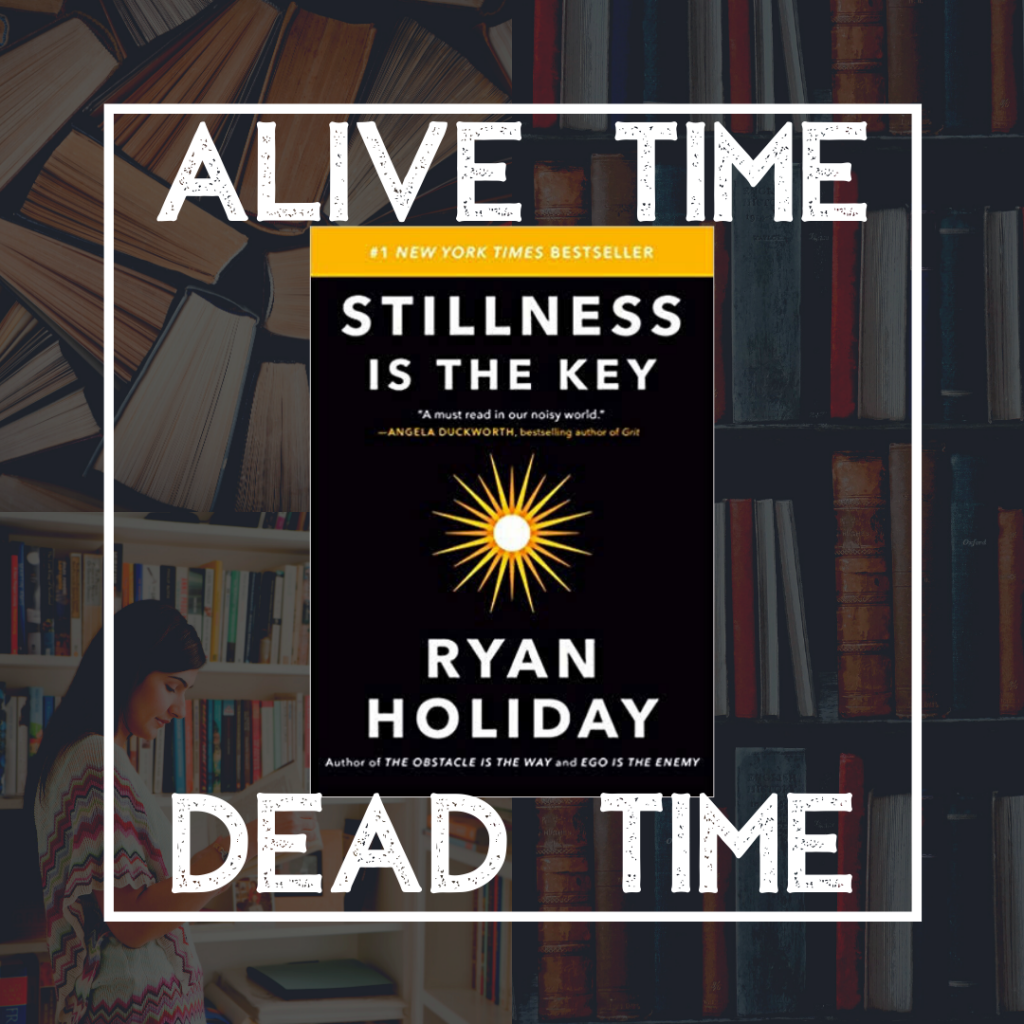 cover of stillness is the key by ryan holiday with alive time and dead time